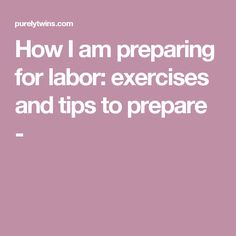 How I am preparing for labor: exercises and tips to prepare -