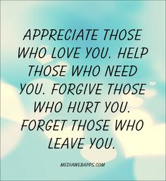 Appreciate, help, forgive, forget. I'm trying on those last two...