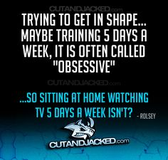 It bothers me when people call me obsessive about my workouts because I do it six or seven days a week. I prefer dedicated...