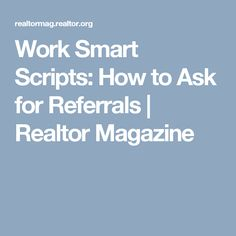 Work Smart Scripts: How to Ask for Referrals | Realtor Magazine