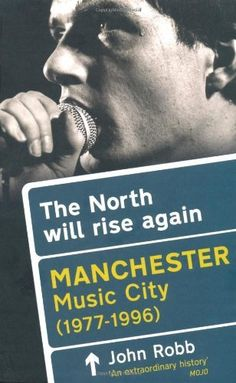 The North Will Rise Again: Manchester Music City 1976-1996 by John Robb, http://www.amazon.com/dp/1845135342/ref=cm_sw_r_pi_dp_9xRmrb0ZKS5K6