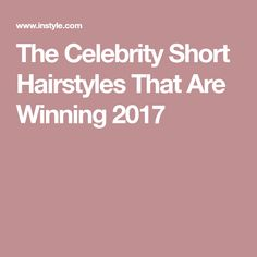 The CelebrityShort Hairstyles That Are Winning 2017