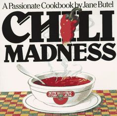 Chili Madness. A Passionate Cookbook. By Jane Butel. (2008)