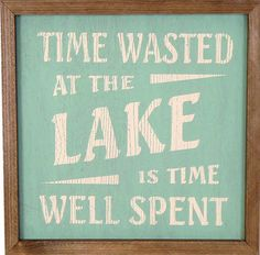 Time Wasted at the Lake is Time Well Spent. Add beach instead of lake Lake House Signs, Cottage Signs, Lake Signs, Beach Signs, Cabin Signs, Lake Quotes, Sign Quotes, Lake Decor, Caravan Vintage