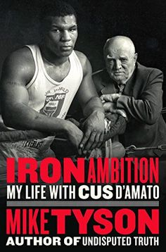 7797a8ab5c7 Iron Ambition  My Life with Cus D Amato by Mike Tyson