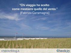 """""""Chi viaggia ha scelto come mestiere quello del vento."""" - Fabrizio Caramagna…"""