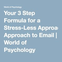 Your 3 Step Formula for a Stress-Less Approach to Email   World of Psychology