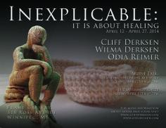 Inexplicable: It is About Healing http://www.cliffderksen.com/art-shows.html http://odiareimer.com/