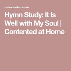 Hymn Study: It Is Well with My Soul | Contented at Home