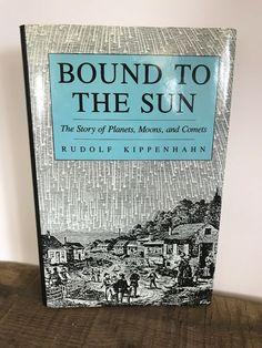 Bound To The Sun by Rudolf Kippenhahn, Hardcover Lovers Art, Book Lovers, Fiction Novels, Love Book, Book Art, Planets, Sun, Books, Ebay