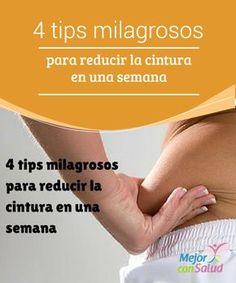 4 tips milagrosos para reducir la cintura en una semana En este artículo te damos 4 tips muy efectivos y sorprendentes para reducir la cintura en una semana de una manera mucho más sencilla de lo que crees.