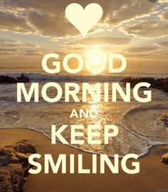 Put a smile on your face, it's a great day! You woke up this morning, you have food to eat and a roof over your head! Life is great.