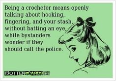 lmao! It's true. It also doesn't help that my knitting/crochet group is filled with retirees! Love my girls!!!