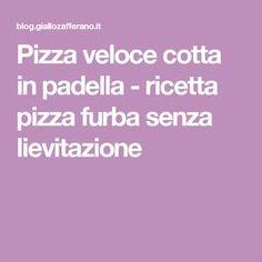 Pizza veloce cotta in padella - ricetta pizza furba senza lievitazione