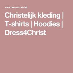 Christelijk kleding | T-shirts | Hoodies | Dress4Christ