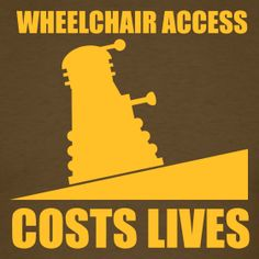 Wheelchair Access Costs Lives! #doctorwhoproblems