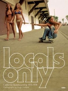 Locals Only is a book of photographs by Hugh Holland, capturing the Los Angeles skateboard revolution during the mid-Seventies from an insider's perspective. Hugh Holland, Lords Of Dogtown, Ghost World, Z Boys, Skate Surf, 1975, Poster S, California Dreamin', Vintage Travel Posters