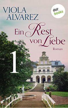 Ein Rest von Liebe - Band 1: Roman