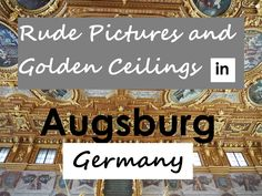 Rude pictures and golden ceilings Augsburg Germany, Our Kids, Family Travel, Adventure Travel, Brave, Learning, Funny, Pictures, Beautiful