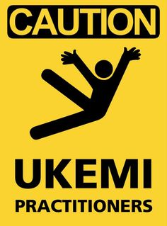 """CAUTION - UKEMI PRACTITIONERS"" #Aikido"