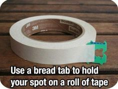 How to hold your spot on a roll of tape.  Brilliant!
