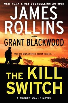 The Kill Switch (Tucker Wayne Series #1) by James Rollins and Grant Blackwood