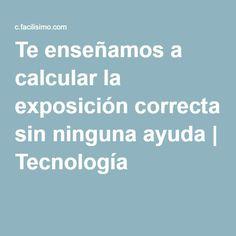 Te enseñamos a calcular la exposición correcta sin ninguna ayuda   Tecnología