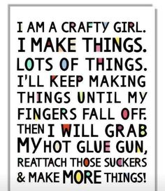 'I Am A Crafty Girl I Make Things Quote Poster Crafty Girl Typographic Print Craft Room Decor Crafter Gift Funny Craft Studio Sign Wall Art.' (via Etsy) Craft Room Signs, Craft Room Decor, Craft Rooms, Craft Space, Craft Art, The Words, Me Quotes, Funny Quotes, Funny Memes