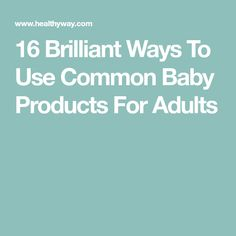 16 Brilliant Ways To Use Common Baby Products For Adults