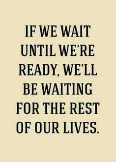 We always think we have some time left later on...but in the end we're just stuck and afraid to take the first step...and so we'll regret all the things we didn't do... - Geert
