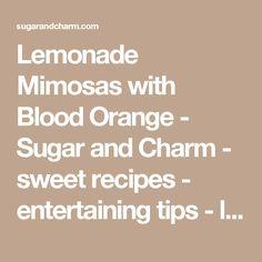 Lemonade Mimosas with Blood Orange - Sugar and Charm - sweet recipes - entertaining tips - lifestyle inspiration