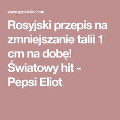 Rosyjski przepis na zmniejszanie talii 1 cm na dobę! Światowy hit - Pepsi Eliot Pepsi, At Home Workouts, Diabetes, Medicine, Remedies, Food And Drink, Health Fitness, Weight Loss, Blog