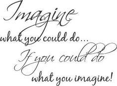 imagine it then make it real