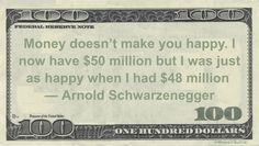 Arnold Schwarzenegger Money Quotation saying happiness doesn't come from a 4 percent increase when you are already in the 99.9 percentile.