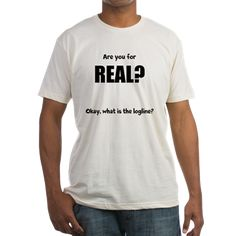 Are you for real... logline T-Shirt