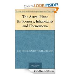 FREE Apr 21 - Amazon.com: The Astral Plane Its Scenery, Inhabitants and Phenomena eBook: C. W. (Charles Webster) Leadbeater: Kindle Store
