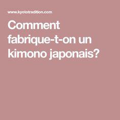 Comment fabrique-t-on un kimono japonais?