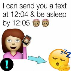 I can send a text one minute & be asleep the next minute
