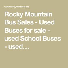 Rocky Mountain Bus Sales - Used Buses for sale - used School Buses - used…