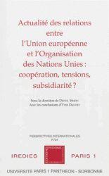 Actualité des relations entre l'Union Européenne et l'Organisation des Nations Unies. Coopération, tensions, subsidiarité ?