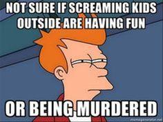 screaming kids outside
