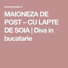 MAIONEZA DE POST – CU LAPTE DE SOIA | Diva in bucatarie Health Fitness, Meals, Food, Mascarpone, Power Supply Meals, Meal, Lunches, Yemek, Yemek