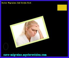 Ocular Migraines And Stroke Risk 173209 - Cure Migraine