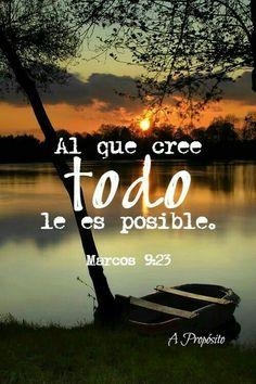 Al que cree todo le es posible. Marcos 9:23