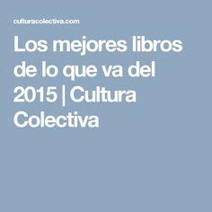 Los mejores libros de lo que va del 2015 | Cultura Colectiva