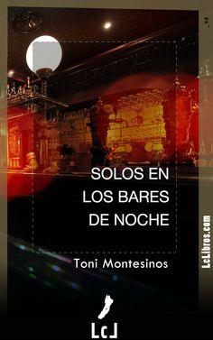 """""""Solos en los bares de noche"""". Toni Montesinos"""