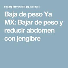 Baja de peso Ya MX: Bajar de peso y reducir abdomen con jengibre