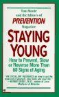 Staying Young: How to Prevent, Slow or Reverse More Than 60 Signs of Aging