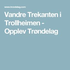 Vandre Trekanten i Trollheimen - Opplev Trøndelag
