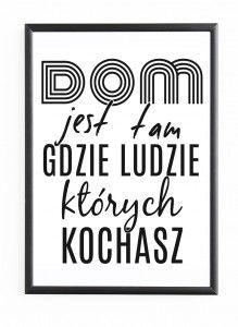 """PLAKAT W RAMIE """"DOM JEST TAM GDZIE LUDZIE KTÓRYCH KOCHASZ"""" Diy And Crafts, Dom, Paper"""